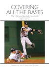 Covering All The Bases The Ultimate Baseball Handbook