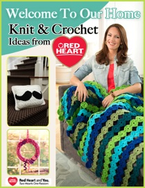 Welcome to Our Home - Knit and Crochet Ideas from Red Heart - Editors of FaveCrafts Book