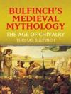Bulfinchs Medieval Mythology