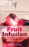 Fruit Infusion A Collection Of Day Spa Inspired Fruit Infused Waters