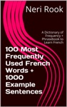 100 Most Frequently Used French Words  1000 Example Sentences A Dictionary Of Frequency  Phrasebook To Learn French