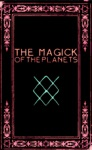 The Magick Of The Planets A Manual In 14 Sections