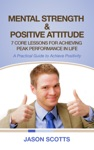 Mental Strength  Positive Attitude 7 Core Lessons For Achieving Peak Performance In Life