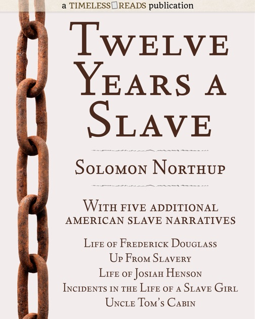 twelve years a slave narrative of Twelve years a slave narrative of solomon northup a citizen of new york, kidnapped in washington city in 1841 and rescued in 1853, from a cotton plantation near the red river in louisiana text has foxing throughout else tight and.