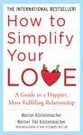 How To Simplify Your Love A Guide To A Happier More Fulfilling Relationship
