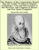The Memoirs of the Conquistador Bernal Diaz del Castillo Written by Himself Containing a True and Full Account of the Discovery and Conquest of Mexico and New Spain (Complete) - Bernal Diaz Del Castillo Cover Art