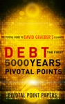 Debt The First 5000 Years Pivotal Points Pivotal Point Papers