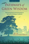 Pathways Of Green Wisdom Discovering Earth Centred Teachings In Spiritual And Religious Traditions