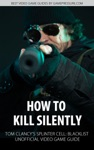 How To Kill Silently - Tom Clancys Splinter Cell Blacklist Unofficial Video Game Guide