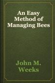John M. Weeks - An Easy Method of Managing Bees artwork
