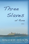 Three Slaves Of Rome Book One