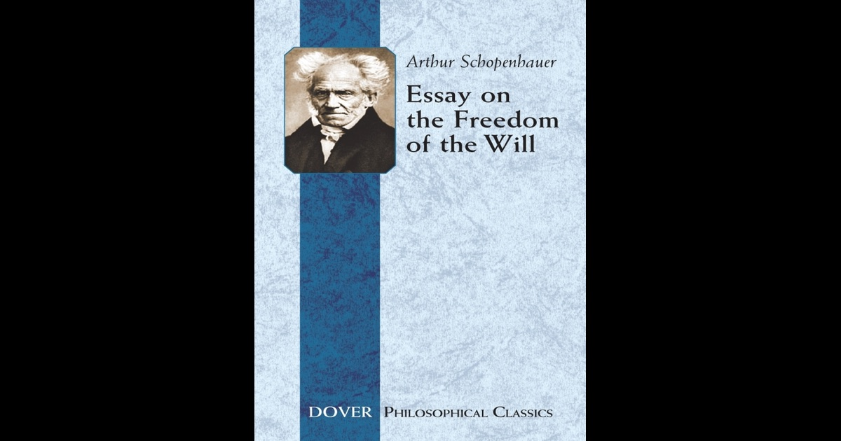 free will and schopenhauer 2 essay Arthur schopenhauer's essay on the freedom of essays on indeterminism and free will new york god must needs have given free will to man on free.