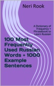 100 Most Frequently Used Russian Words + 1000 Example Sentences: A Dictionary of Frequency + Phrasebook to Learn Russian