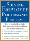 Solving Employee Performance Problems How To Spot Problems Early Take Appropriate Action And Bring Out The Best In Everyone