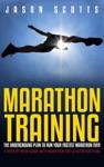 Marathon Training The Underground Plan To Run Your Fastest Marathon Ever  A Week By Week Guide With Marathon Diet  Nutrition Plan