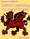 Bulfinchs Mythology - The Age Of Chivalry