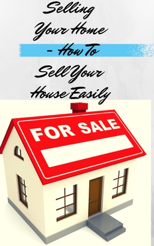 Selling Your Home - How To Sell Your House Easily