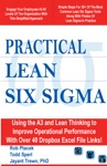 Practical Lean Six Sigma With Over 40 Dropbox File Links To Excel Worksheets Using The A3 And Lean Thinking To Improve Operational Performance In ANY Industry ANY Time