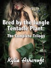 Bred By The Jungle Tentacle Plant The Complete Trilogy