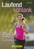 Laufend schlank: Der Ratgeber zum Laufen, Abnehmen, Wohlfühlen