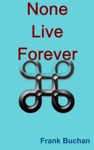 None Live Forever