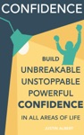 Confidence Build Unbreakable Unstoppable Powerful Confidence Boost Your Confidence A 21-Day Challenge To Help You Achieve Your Goals And Live Well