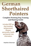 German Shorthaired Pointers Complete Pointing Dog Training And Hunting Guide