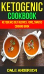 Ketogenic Cookbook Ketogenic Diet Recipes Food Snacks Cooking Book