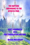 The Rapture According To The Apostle Paul Gods Guarantee Of A Pre-Tribulation Rapture