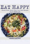 Eat Happy Gluten Free Grain Free Low Carb Recipes For A Joyful Life