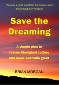 Save the Dreaming: A simple plan to rescue Aboriginal culture and make Australia great