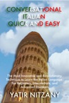 Conversational Italian Quick And Easy The Most Innovative And Revolutionary Technique To Learn The Italian Language For Beginners Intermediate And Advanced Speakers