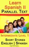 Learn Spanish II - Parallel Text - Intermediate Level 1 - Short Stories English - Spanish