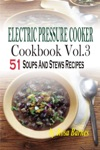 Electric Pressure Cooker Cookbook Vol3 51 Soups And Stews Recipes