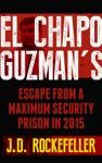 El Chapo Guzmans Escape From A Maximum Security Prison In 2015