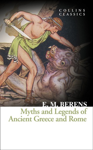Myths and Legends of Ancient Greece and Rome Collins Classics