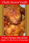Fried Chicken Revisited Classic To The Exotic  Gourmet
