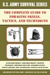 The Complete US Army Survival Guide To Foraging Skills Tactics And Techniques