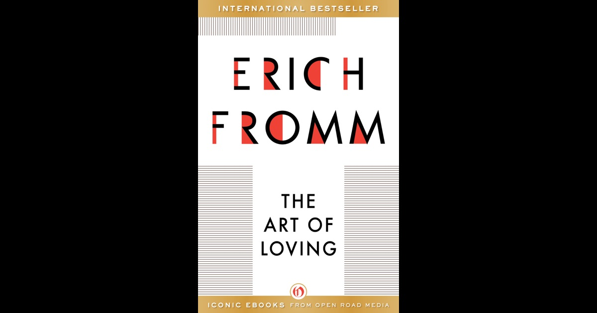"meaning of love in erich fromms novel the art of loving All books of erich fromm - 82, man man for himself: an inquiry into the psychology of ethics, the art of loving, the ""there is no meaning to life."