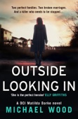 Michael Wood - Outside Looking In (DCI Matilda Darke, Book 2) artwork