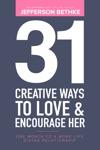 31 Creative Ways To Love  Encourage Her
