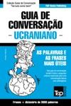 Guia De Conversao Portugus-Ucraniano E Vocabulrio Temtico 3000 Palavras