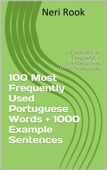 100 Most Frequently Used Portuguese Words + 1000 Example Sentences: A Dictionary of Frequency + Phrasebook to Learn Portuguese