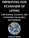 Improving Our Standard Of Living The Science Politics And Economics Of Global Betterment