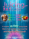 Juicing For Fat Loss The Ultimate Juicing Guide For Fat Loss A Complete 10 Day Juicing Guide That Is Sure To Help You Lose Fat And Keep It Off For Good