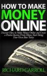 How To Make Money Online Discover How To Make Money Online  Create A Passive Income From Home Start Being Your Own Boss Today