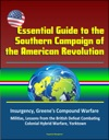 Essential Guide To The Southern Campaign Of The American Revolution Insurgency Greenes Compound Warfare Militias Lessons From The British Defeat Combating Colonial Hybrid Warfare Yorktown