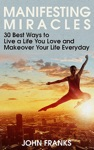 Manifesting Miracles 30 Best Ways To Live A Life You Love And Makeover Your Life Everyday