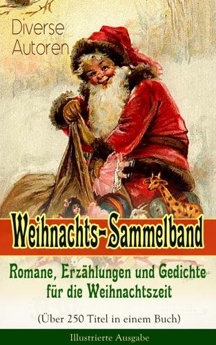 Weihnachts-Sammelband Romane Erzhlungen und Gedichte fr die Weihnachtszeit ber 250 Titel in einem Buch - Illustrierte Ausgabe