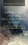 Prentice Mulford Life By Land And Sea The Californians Return - Twenty Years From Home  Other Autobiographical Works